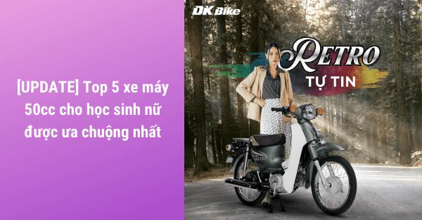 [UPDATE] Top 5 xe máy 50cc cho học sinh nữ được ưa chuộng nhất